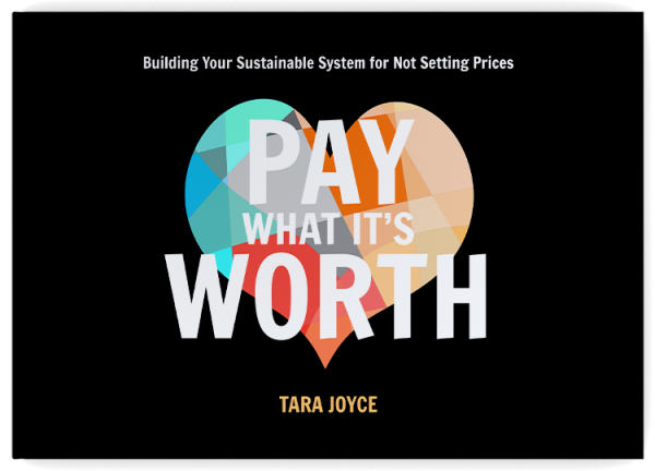 Pay What It's Worth: Building Your Sustainable System for Not Setting Prices