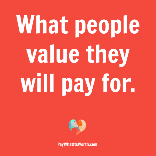 What people value they will pay for.