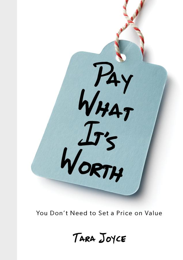Pay What It's Worth by Tara Joyce